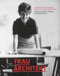 FRAU ARCHITEKT – Seit mehr als 100 Jahren Frauen im Architekturberuf