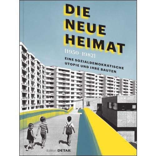 Die Neue Heimat (1950-1982) – Eine sozialdemokratische Utopie und ihre Bauten