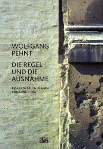 Wolfgang Pehnt. Die Regel und die Ausnahme. Essays zu Bauen, Planen und Ähnlichem.