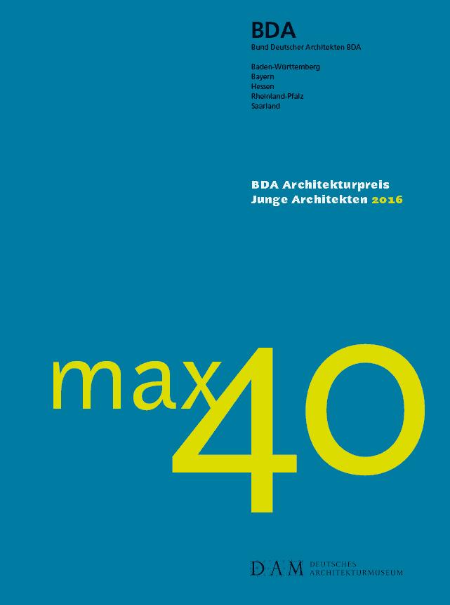 """BDA Architekturpreis """"max40 – Junge Architekten 2016"""""""