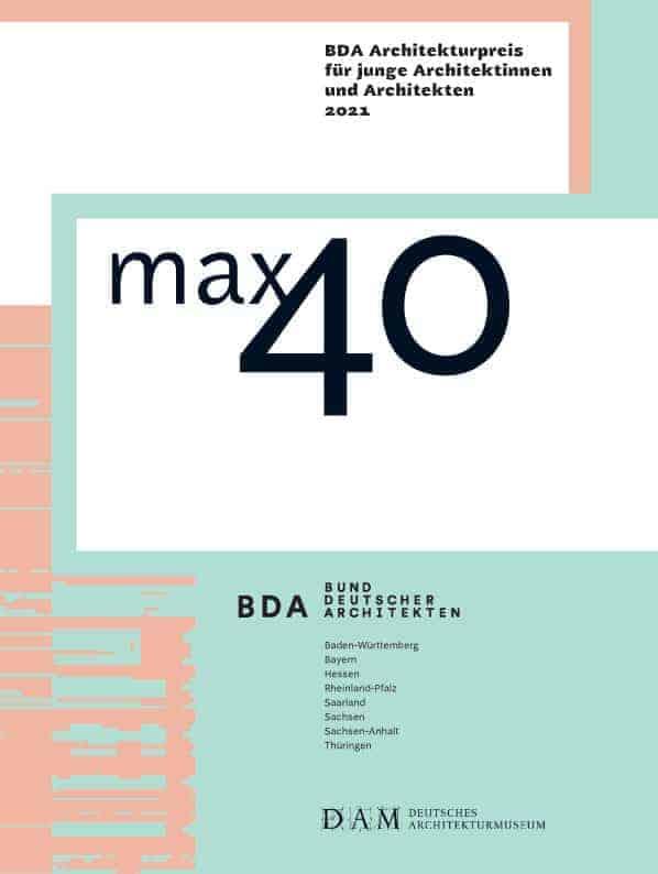 max40 BDA Architekturpreis für junge Architektinnen und Architekten 2021