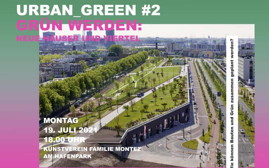 Urban Green #2: GRÜN WERDEN – Neue Häuser und Viertel